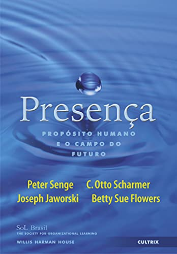 Prescenca - Proposito Humano e o Campo: Senge, Peter; Scharmer,