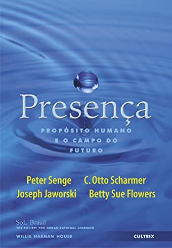 Prescenca - Proposito Humano e o Campo do Futuro: Senge, Peter; Scharmer, C. Otto; Jaworski, Joseph...