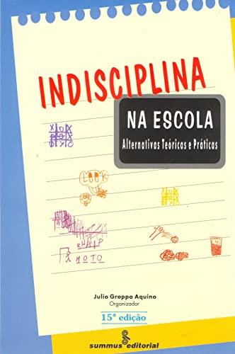 Indisciplina Na Escola. Alternativas Teóricas E Práticas: Julio Groppa Aquino