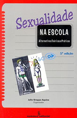 Sexualidade Na Escola. Alternativas Teóricas E Práticas: Julio Groppa Aquino