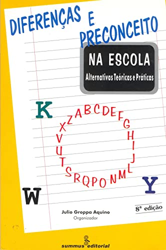Diferencas e preconceito na escola: Alternativas teoricas: Julio Groppa Aquino