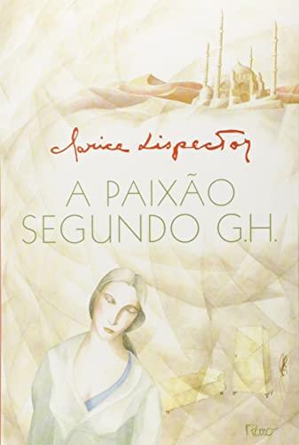A paixao segundo G.H: Romance - Lispector, Clarice