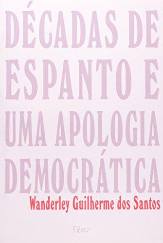 Decadas de espanto e uma apologia democratica (Portuguese Edition) - Wanderley Guilherme dos Santos