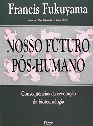 Nosso Futuro Pós-Humano (Em Portuguese do Brasil): Francis Fukuyama