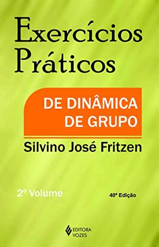 Exercícios Práticos de Dinâmica de Grupo -: Silvino José Fritzen