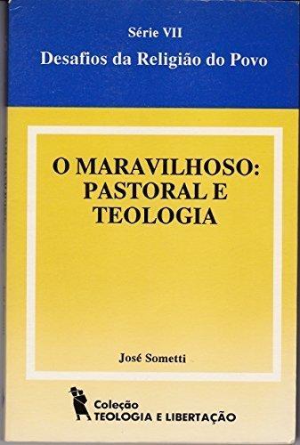 O maravilhoso: Pastoral e teologia (Colecao Teologia e libertacao) (Portuguese Edition): Sometti, ...