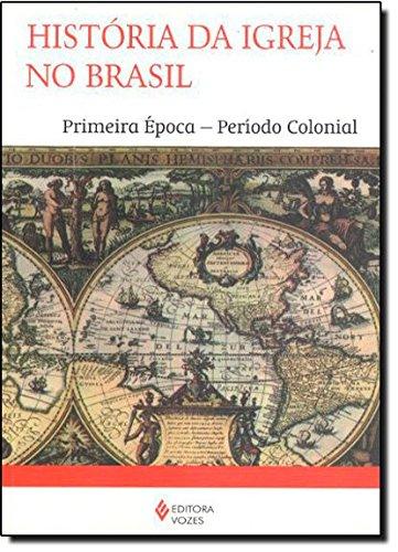 9788532608109: História da Igreja no Brasil. Primeira Época-Período Colonial (Em Portuguese do Brasil)