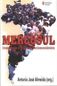 Mercosul - Integra?ao E Impacto Socioeconomico (Em: Antonio Jose Almeida
