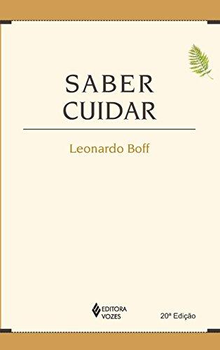 Saber cuidar: Etica do humano, compaixao pela terra (Portuguese Edition) - Leonardo Boff