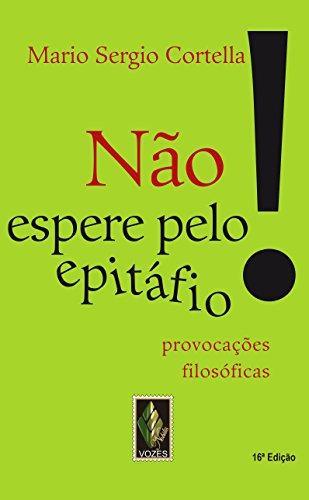 9788532632227: Nao Espere Pelo Epitafio. . . : Provocacoes Filosoficas (Em Portugues do Brasil)