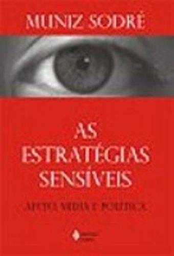 9788532633040: As Estrategias Sensiveis. Afeto, Midia E Politica (Em Portuguese do Brasil)