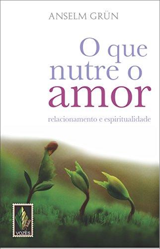 9788532640864: O que Nutre o Amor. Relacionamento e Espiritualidade (Em Portuguese do Brasil)