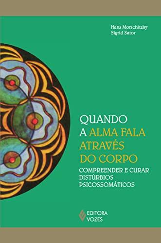 9788532645869: Quando a Alma Fala Através do Corpo. Compreender e Curar Distúrbios Psicossomáticos (Em Portuguese do Brasil)