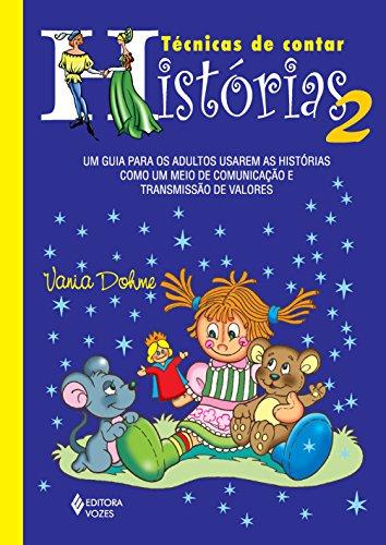 9788532646170: Técnicas de Contar Histórias 2. Um Guia Para os Adultos Usarem as Histórias Como Um Meio de Comunicação e Transmissão de Valores (Em Portuguese do Brasil)
