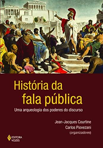9788532650702: História da Fala Pública. Uma Arqueologia dos Poderes do Discurso (Em Portuguese do Brasil)