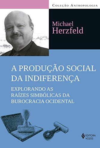 9788532651396: Producao Social da Indiferenca, A: Explorando as Raizes Simbolicas da Burocracia Ocidental - Colecao Antropologia