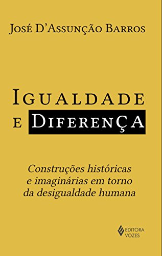 9788532651785: Igualdade e Diferenca: Construcoes Historicas e Imaginarias em Torno da Desigualdade Humana