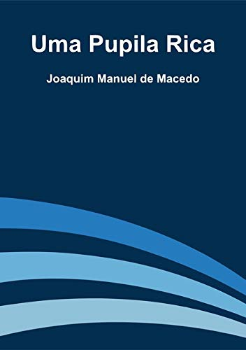 Uma pupilla rica: Comedia em 5 actos: Macedo, Joaquim Manuel