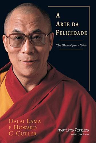 A Arte da Felicidade: Um Manual para: Dalai-Lama