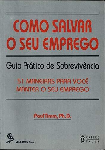Como Salvar o Seu Emprego, Guia Pratico: Timm, Paul