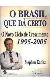 O Brasil que da certo: O novo: Stephen C Kanitz