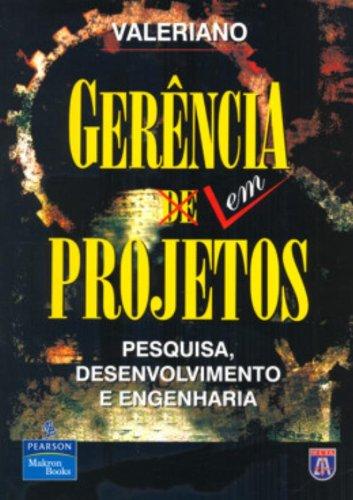 Gerência em Projetos: Pesquisa, Desenvolvimento e Engenharia: Valeriano, Dalton L.