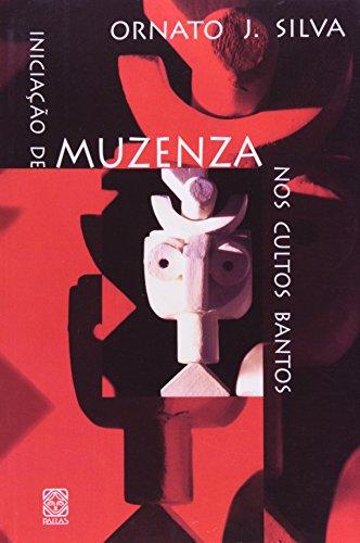 Iniciacao de Muzenza nos cultos bantos (Portuguese Edition) - Ornato Jose da Silva