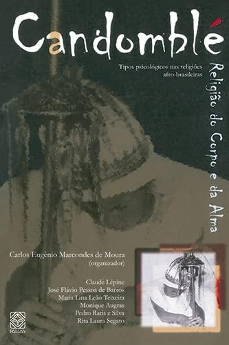 Candomble: Religiao do corpo e da alma : tipos psicologicos nas religioes afro-brasileiras (Portuguese Edition) - Carlos E.M. Moura