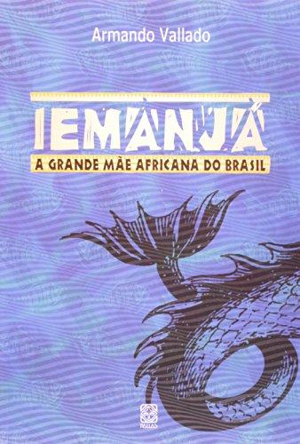 Iemanj?: a Grande M?e Africana do Brasil: Armando Vallado