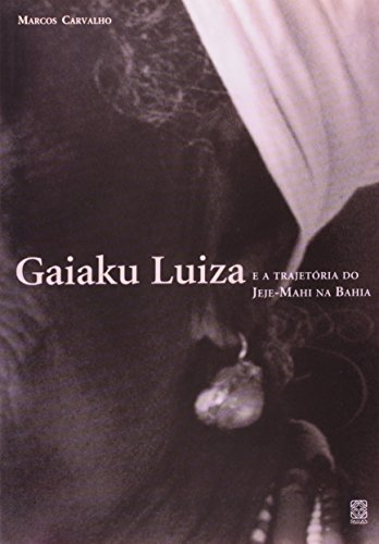 9788534703888: Gaiaku Luiza: E a Trajetoria Do Jeje-Mahi Na Bahia (Portuguese Edition)