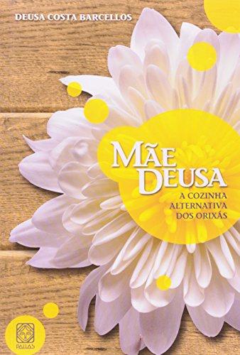 9788534704380: Mae Deusa: A Cozinha Alternativa Dos Orixas