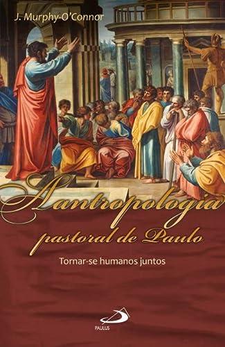 9788534900690: A Antropologia Pastoral de Paulo. Tornar-se Humanos Juntos