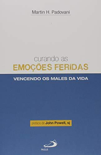 9788534900973: Curando as Emoções Feridas. Vencendo os Males da Vida (Em Portuguese do Brasil)