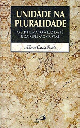 9788534917346: Unidade na Pluralidade: O Ser Humano E A Luz Da Fe e Da Reflexao Cristas