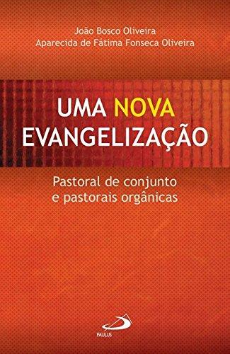 NOVA EVANGELIZAÇÃO. Pastoral de conjunto e pastorais: Oliveira, João Bosco;
