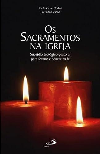 Sacramentos na Igreja,Os. Subsídio teológico-pastoral para formar: Nodari, Paulo César;