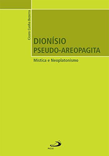 Dionísio Pseudo-Areopagita. Mística e Neoplatonismo.: Bezerra, Cicero Cunha: