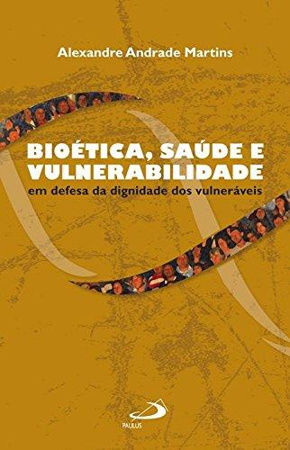 Bioética, Saúde e Vulnerabilidade. Em defesa da: Martins, Alexandre Andrade: