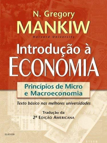 Introdu??o ? Economia. Princ?pios De Micro E: Nicholas Gregory Mankiw