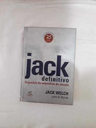 Jack Definitivo Segredos Do Executivo Do Seculo: Welch, Jack / Byrne, John A.