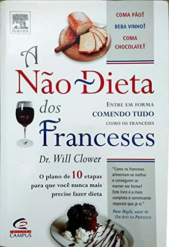 9788535221374: A Nao - Dieta Dos Franceses - Entre Em Forma Comendo E Bebendo Como Os Franceses - The French Don't Diet Plan: 10 Simple Steps to Stay Thin for Life - portuguese edition