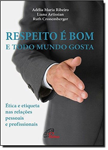 9788535628418: Respeito e Bom e Todo Mundo Gosta: etica e Etiqueta nas Relacoes Pessoais e Profissionais