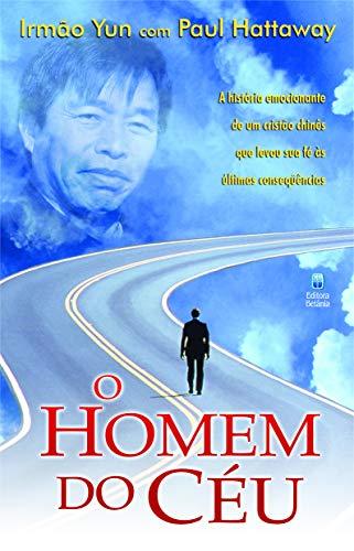 O Homem Do Deu (A historia emocionante de um cristao chines que levou sua fe as ultimas ...