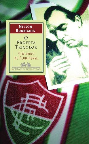 9788535902624: O Profeta Tricolor. Cem Anos De Fluminense (Em Portuguese do Brasil)