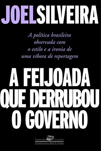 A Feijoada que Derrubou o Governo: Joel Silveira