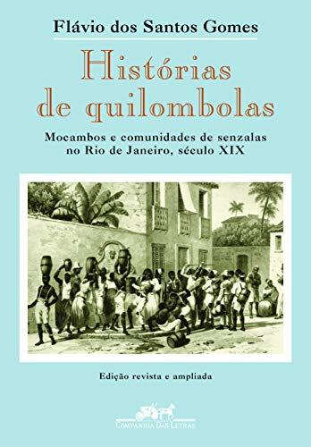 9788535909128: Historias de Quilombolas: Mocambos E Comunidades de Senzalas No Rio de Janeiro, Seculo XIX (Portuguese Edition)