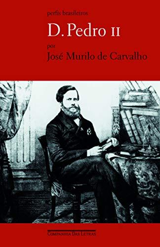 D. Pedro Ii: Ser Ou Nao Ser: Jose Murilo de