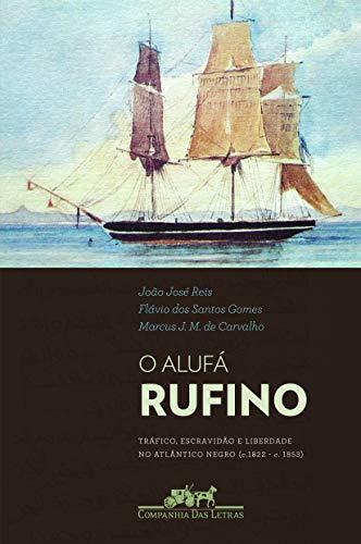 O aluf? Rufino : tr?fico, escravid?o e: Reis, Jo?o Jos?