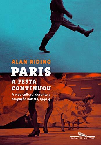 Paris: A Festa Continuou (Em Portugues do Brasil): Alan Riding