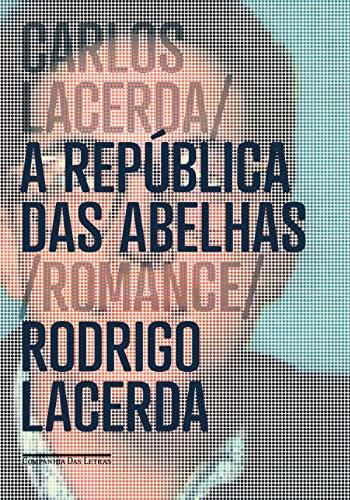 Carlos Lacerda: A Republica das Abelhas (Em: Rodrigo Lacerda